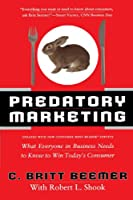 Predatory Marketing: What Everyone in Business Needs to Win Today's Consumer