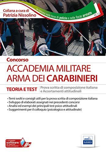 Concors Accademia militare. Arma dei Carabinieri. Teoria e test. Prova scritta di composizione italiana e accertamenti attitudinali. Con software di simulazione