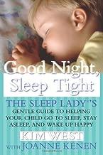 Good Night Sleep Tight: The Sleep Lady's Gentle Guide to Helping Your Child Go to Sleep, Stay Asleep, and Wake Up Happy