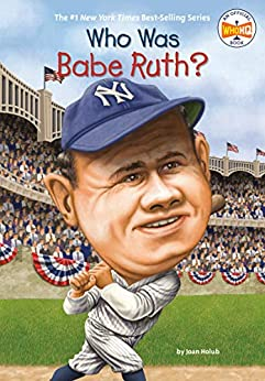 Who Was Babe Ruth? (Who Was?) by [Joan Holub, Who HQ, Ted Hammond]