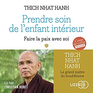 Prendre soin de l'enfant intérieur                   De :                                                                                                                                 Thich Nhat Hanh,                                                                                        Fabrice Midal                               Lu par :                                                                                                                                 Christian Bobet                      Durée : 7 h et 57 min     41 notations     Global 4,3