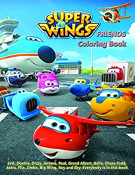 Super Wings FRIENDS Coloring Book Jett Donnie Dizzy Jérôme Paul Grand Albert Bello Chase Todd Astra Flip Jimbo Big Wing Roy and Sky  Everybody is in this book