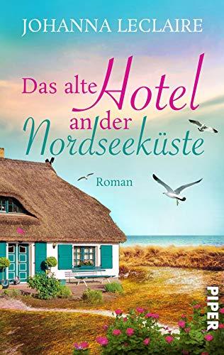 Das alte Hotel an der Nordseeküste: Romantischer Nordsee-Roman zum Wegträumen