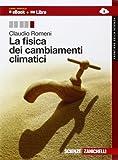 La fisica dei cambiamenti climatici. Per le Scuole superiori. Con espansione online