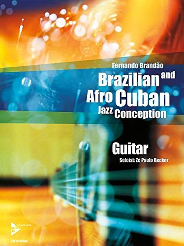 Brazilian and Afro-Cuban Jazz Conception - Guitar: 17 Intermediate Tunes with Additional Exercises and Grooves. Gitarre. Lehrbuch mit CD.