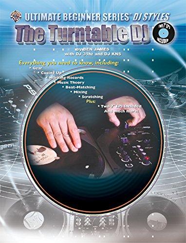 Ultimate Beginner DJ Styles: The Turntable DJ (The Ultimate Beginner Series)