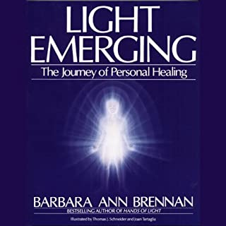 Light Emerging     The Journey of Personal Healing              By:                                                                                                                                 Barbara Ann Brennan                               Narrated by:                                                                                                                                 Susan Denaker                      Length: 25 hrs and 29 mins     8 ratings     Overall 4.9