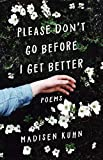 Please Don't Go Before I Get Better - Madisen Kuhn
