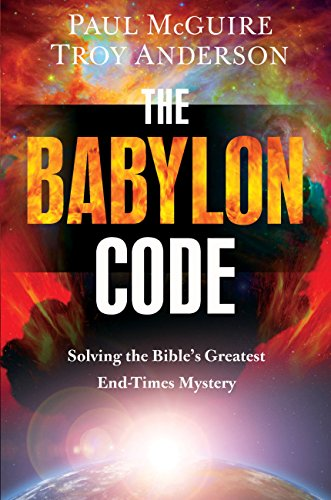 The Babylon Code: Solving the Bible's Greatest End-Times Mystery by [Paul McGuire, Troy Anderson]