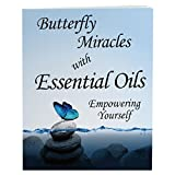 Butterfly Miracles with Essential Oils - Empowering Yourself