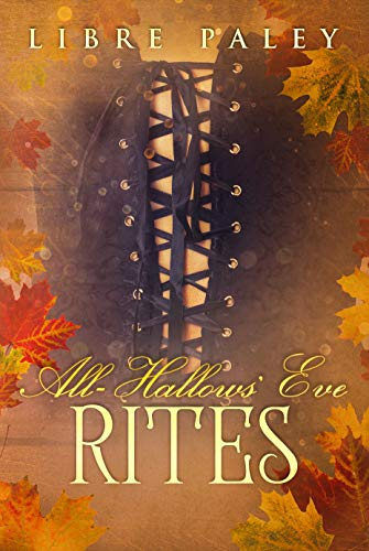 Book: All-Hallows' Eve Rites - An erotic story for Halloween by Libre Paley