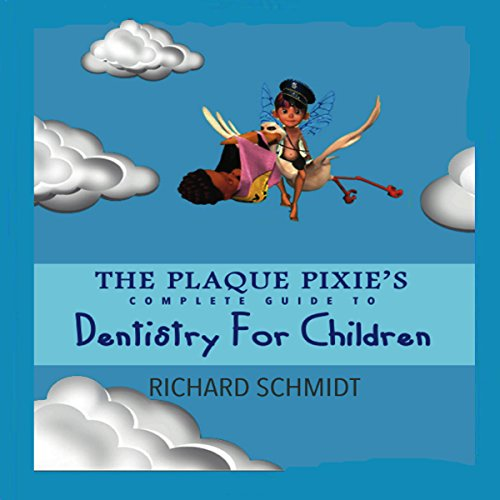 Plaque Pixie's Complete Guide to Dentistry for Children audiobook cover art
