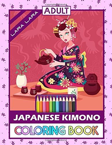 Lara Lara Japanese Kimono Coloring Book: An Adult Coloring Book of Japanese Designs