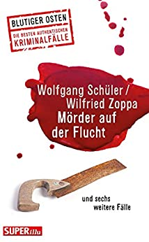 Mörder auf der Flucht: und sechs weitere Fälle (Blutiger Osten 21) (German Edition) by [Wolfgang Schüler, Wilfried Zoppa]