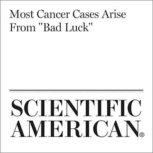 "Most Cancer Cases Arise From ""Bad Luck"" audiobook cover art"