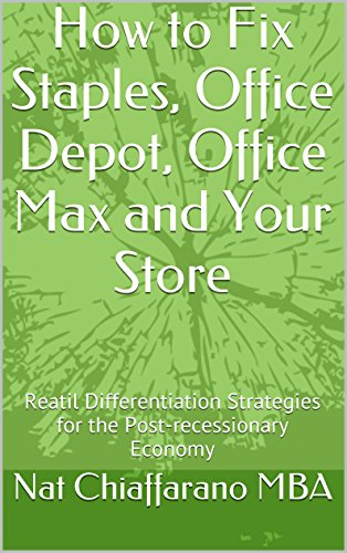 How to Fix Staples, Office Depot, Office Max and Your Store: Reatil Differentiation Strategies for the Post-recessionary Economy (English Edition)