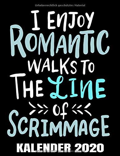 I Enjoy Romantic Walks To The Line Of Scrimmage Kalender 2020: American Football Kalender Terminplaner Buch - Jahreskalender - Wochenkalender - Jahresplaner