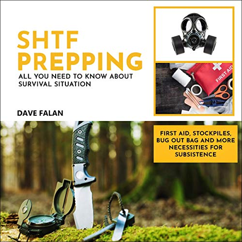SHTF Prepping: All You Need to Know About Survival Situation Audiobook By Dave Falan cover art