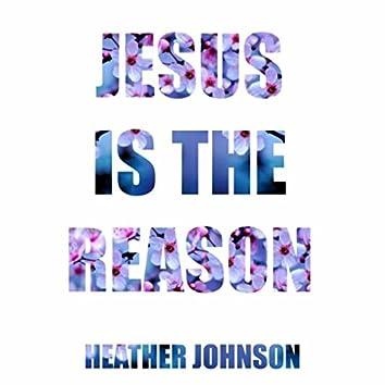 Jesus Is the Reason