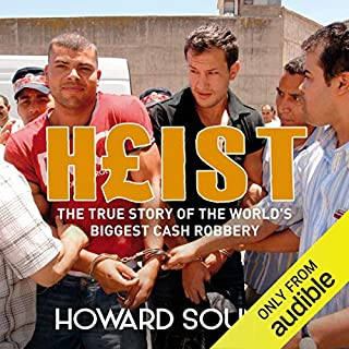 Heist     The True Story of the World's Biggest Cash Robbery              By:                                                                                                                                 Howard Sounes                               Narrated by:                                                                                                                                 Howard Sounes                      Length: 15 hrs and 50 mins     87 ratings     Overall 4.1