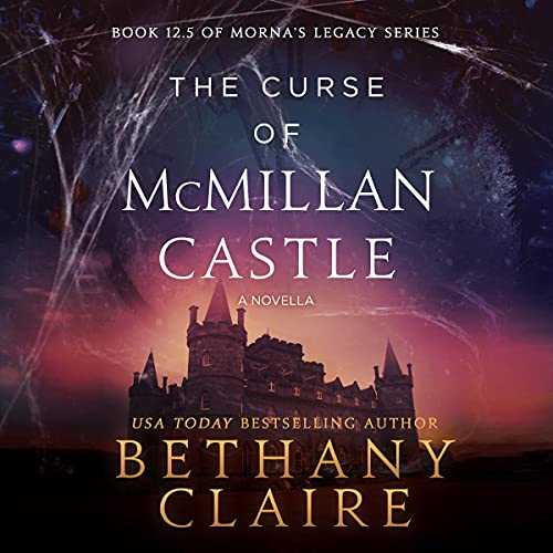 The Curse of McMillan Castle - A Novella: A Scottish, Time Travel Romance (Morna's Legacy) Audiobook By Bethany Claire cover art