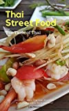 Thai Street Food, Taste of Thai: Where my Thai Friend Bring Me There, Delicious Spicy Tom Yum, Seafood, Isan and more! (English Edition)