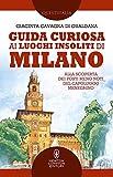Guida curiosa ai luoghi insoliti di Milano. Alla scoperta dei posti meno noti del capoluogo meneghino