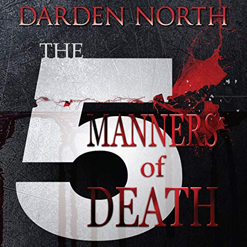 The 5 Manners of Death                   By:                                                                                                                                 Darden North                               Narrated by:                                                                                                                                 Steven Jay Cohen                      Length: 10 hrs and 54 mins     Not rated yet     Overall 0.0