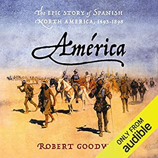 América     The Epic Story of Spanish North America, 1493-1898              By:                                                                                                                                 Robert Goodwin                               Narrated by:                                                                                                                                 Thom Rivera                      Length: 20 hrs and 59 mins     Not rated yet     Overall 0.0