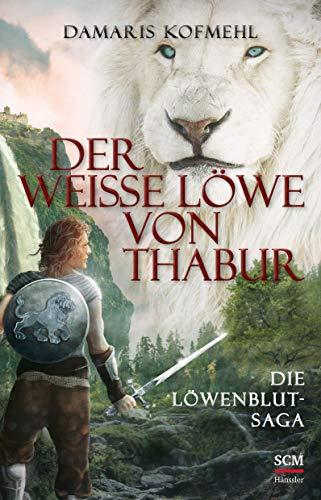 Der weiße Löwe von Thabur: Die Löwenblut-Saga