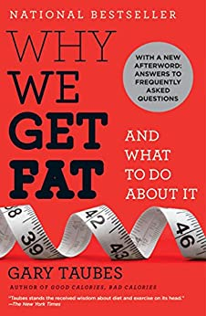 Why We Get Fat: And What to Do About It by [Gary Taubes]