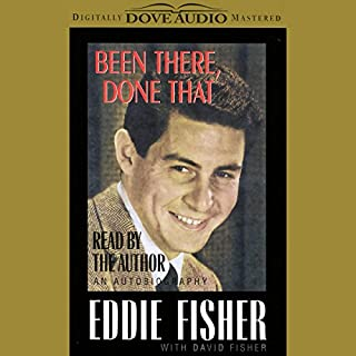 Been There, Done That     An Autobiography              By:                                                                                                                                 Eddie Fisher,                                                                                        David Fisher                               Narrated by:                                                                                                                                 Eddie Fisher                      Length: 5 hrs and 53 mins     28 ratings     Overall 3.9