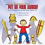 Hey Warrior Kids! Put On Your Armor!: Custom fit, totally cool, radically styled - just for you!