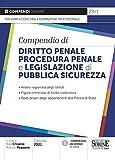 Compendio di Diritto Penale Procedura Penale e Legislazione di Pubblica Sicurezza. Analisi...