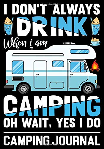 I DON'T ALWAYS DRINK WHEN I AM CAMPING OH WAIT, YES I DO. CAMPING JOURNAL: Custom Road Trip, Traveling Journal, Full Time RV Journal, Custom Money ... planner for you and your beloved person.