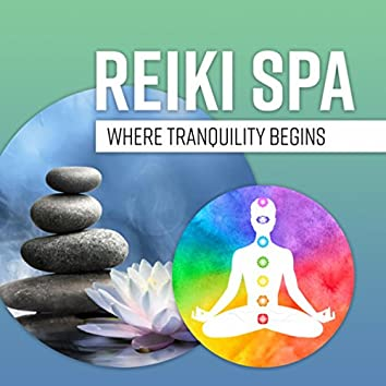 Reiki Spa (Where Tranquility Begins - Music Therapy to Aligns the 7 Chakras, Awaken Your Senses & Recharge Your Inner Spirit)