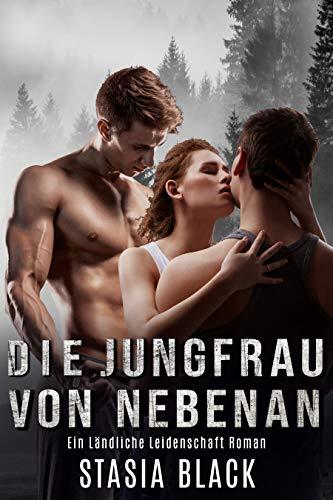 Die Jungfrau von nebenan: Eine ménage à trois Romanze: Ein unabhängiger Roman (Ländliche Leidenschaft 3)