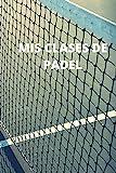 Mis clases de padel: Diario de padel| Cuaderno de padel 132 páginas 6x9 pulgadas | Regalo para los chicos y chicas que practican el deporte del padel| diario de deportes. (Diario padel)