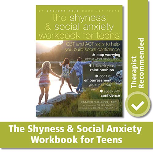The Shyness and Social Anxiety Workbook for Teens: CBT and ACT Skills to Help You Build Social Confi