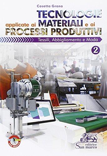 Tecnologie applicate ai materiali e ai processi produttivi. Tessili abbigliamento e moda. Per gli Ist. tecnici e professionali. Con e-book. Con espansione online (Vol. 2)