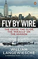 Fly by Wire: The Geese, the Glide, the 'Miracle' on the Hudson by William Langewiesche(2010-01-01)