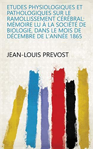 Etudes physiologiques et pathologiques sur le ramollissement cérébral: mémoire lu à la Société de biologie, dans le mois de décembre de l'année 1865 (French Edition)