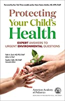 Protecting Your Child's Health: Expert Answers to Urgent Environmental Questions