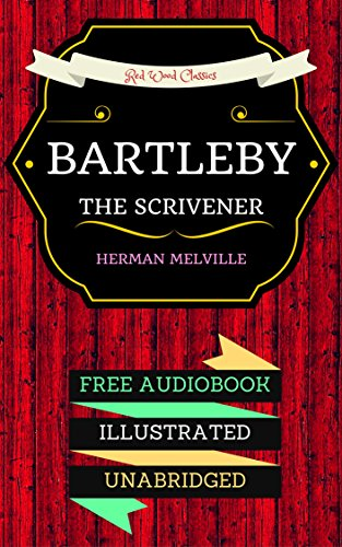 Bartleby, the Scrivener: By Herman Melville  & Illustrated (An Audiobook Free!) (English Edition)