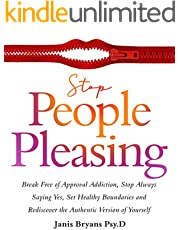Stop People Pleasing: Break Free of Approval Addiction, Stop Always Saying Yes, Set Healthy Boundaries and Rediscover the Authentic Version of Yourself
