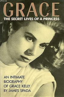 Grace - The Secret Lives of a Princess. An Intimate Biography of Grace Kelly