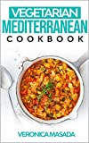 Vegetarian Mediterranean Cookbook: 69 illustrated vegetarian recipes from Mediterranea and other, step by step instructions to cook mouth-watering Mediterranean dishes and food (English Edition)
