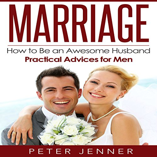Marriage: How to Be an Awesome Husband - Practical Advice for Men audiobook cover art