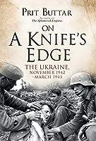 On a Knife's Edge: The Ukraine, November 1942 - March 1943
