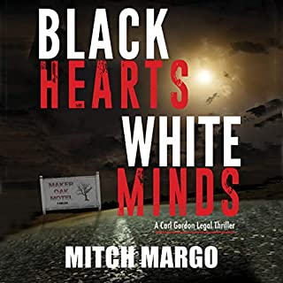 Black Hearts White Minds     A Carl Gordon Legal Thriller, Volume 1              By:                                                                                                                                 Mitch Margo                               Narrated by:                                                                                                                                 Mara Purl,                                                                                        full cast                      Length: 10 hrs and 38 mins     7 ratings     Overall 4.6